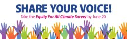 Share Your Voice! Take the Equity for All Climate Survey by June 20